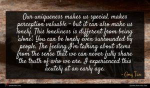 Amy Tan quote : Our uniqueness makes us ...