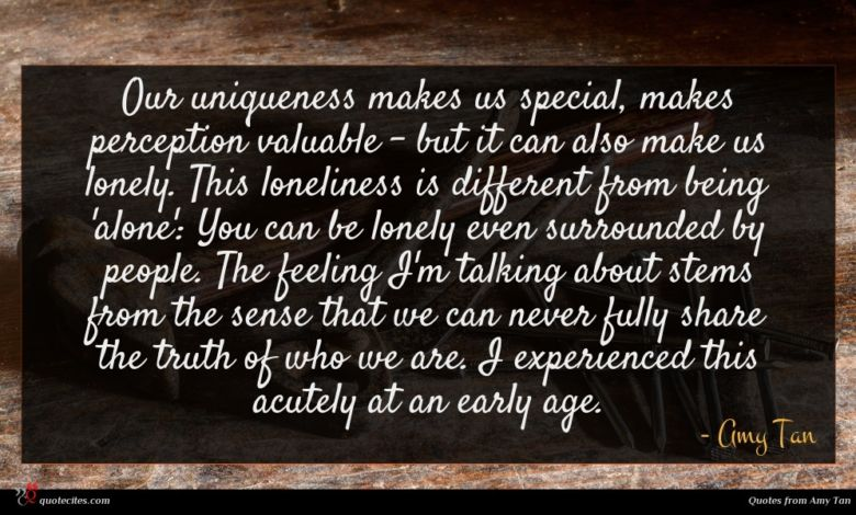 Our uniqueness makes us special, makes perception valuable - but it can also make us lonely. This loneliness is different from being 'alone': You can be lonely even surrounded by people. The feeling I'm talking about stems from the sense that we can never fully share the truth of who we are. I experienced this acutely at an early age.