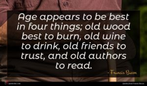 Francis Bacon quote : Age appears to be ...