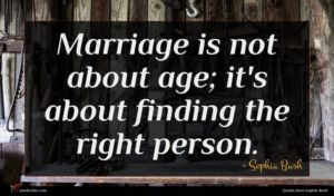 Sophia Bush quote : Marriage is not about ...