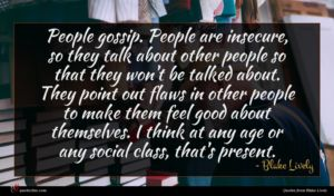 Blake Lively quote : People gossip People are ...