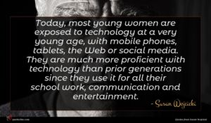Susan Wojcicki quote : Today most young women ...