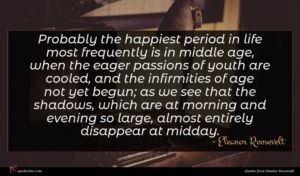 Eleanor Roosevelt quote : Probably the happiest period ...