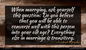 Friedrich Nietzsche quote : When marrying ask yourself ...