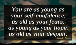 Samuel Ullman quote : You are as young ...