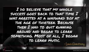 Louis Armstrong quote : I do believe that ...