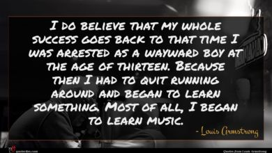 Photo of Louis Armstrong quote : I do believe that …