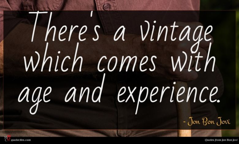 There's a vintage which comes with age and experience.