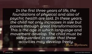 Maria Montessori quote : In the first three ...