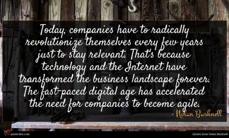 Photo of Nolan Bushnell quote : Today companies have to …
