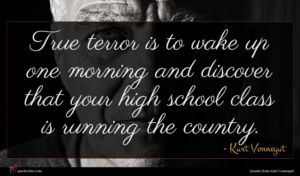 Kurt Vonnegut quote : True terror is to ...