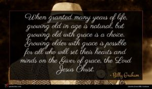Billy Graham quote : When granted many years ...