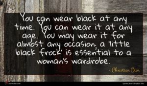 Christian Dior quote : You can wear black ...