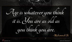 Muhammad Ali quote : Age is whatever you ...