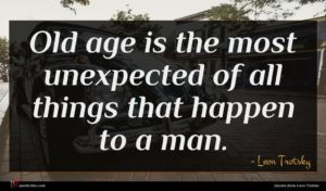 Leon Trotsky quote : Old age is the ...