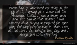 Cristiano Ronaldo quote : People have to understand ...