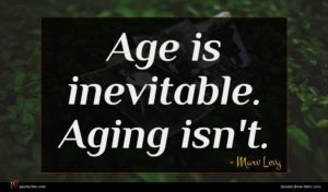 Marv Levy quote : Age is inevitable Aging ...