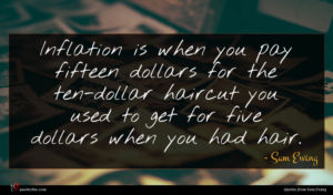 Sam Ewing quote : Inflation is when you ...