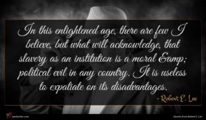 Robert E. Lee quote : In this enlightened age ...
