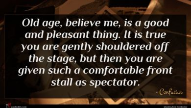Photo of Confucius quote : Old age believe me …