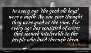 Brooks Atkinson quote : In every age 'the ...