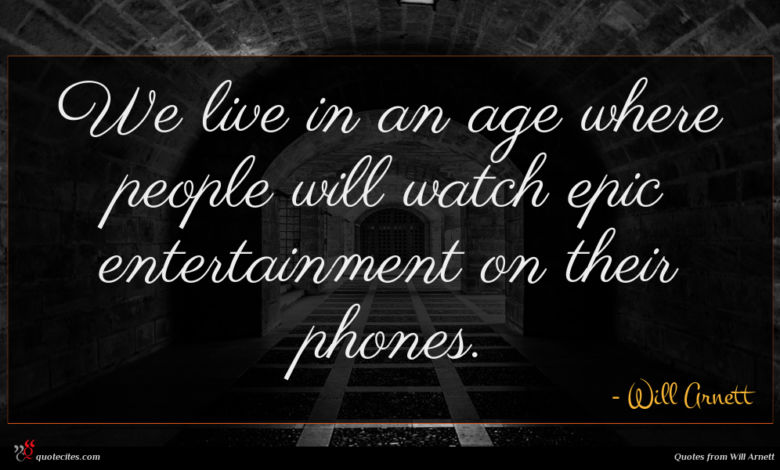 We live in an age where people will watch epic entertainment on their phones.