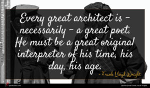 Frank Lloyd Wright quote : Every great architect is ...