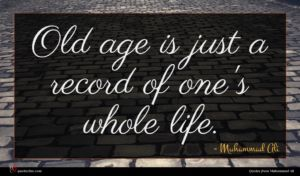 Muhammad Ali quote : Old age is just ...