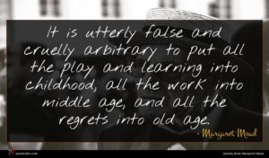 Margaret Mead quote : It is utterly false ...