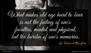 W. Somerset Maugham quote : What makes old age ...