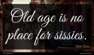 Bette Davis quote : Old age is no ...