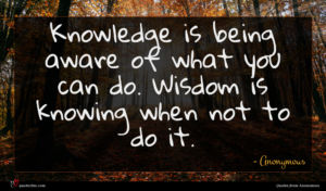 Anonymous quote : Knowledge is being aware ...