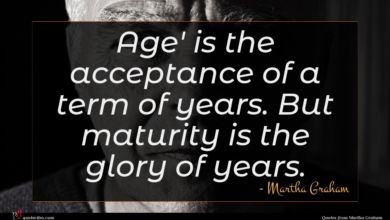 Photo of Martha Graham quote : Age' is the acceptance …