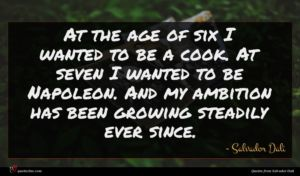 Salvador Dali quote : At the age of ...