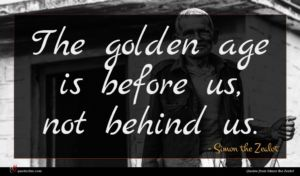Simon the Zealot quote : The golden age is ...