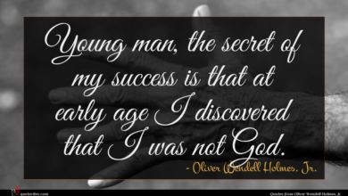 Photo of Oliver Wendell Holmes, Jr. quote : Young man the secret …