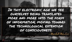 Marshall McLuhan quote : In this electronic age ...