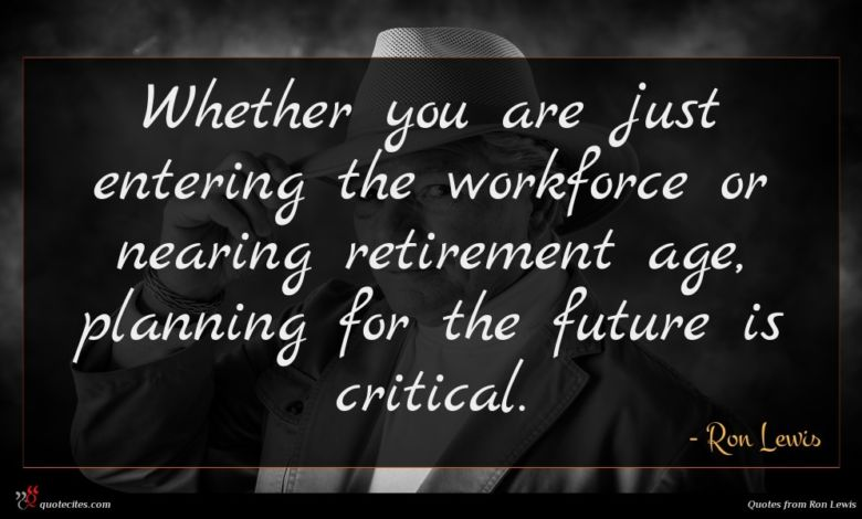 Whether you are just entering the workforce or nearing retirement age, planning for the future is critical.