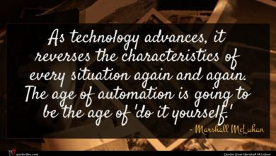 Photo of Marshall McLuhan quote : As technology advances it …