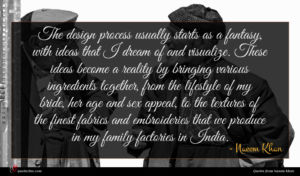 Naeem Khan quote : The design process usually ...