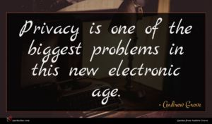 Andrew Grove quote : Privacy is one of ...