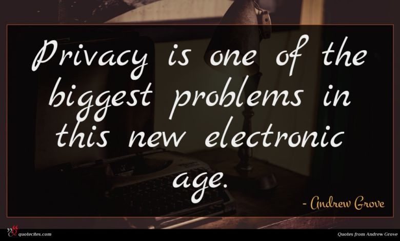 Privacy is one of the biggest problems in this new electronic age.