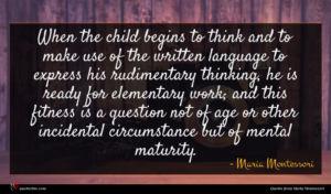Maria Montessori quote : When the child begins ...