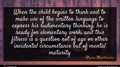 Photo of Maria Montessori quote : When the child begins …