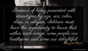 Margaret Mead quote : Instead of being presented ...