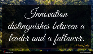 Steve Jobs quote : Innovation distinguishes between a ...