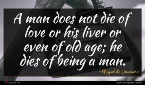 Miguel de Unamuno quote : A man does not ...