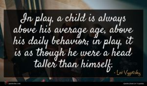Lev Vygotsky quote : In play a child ...