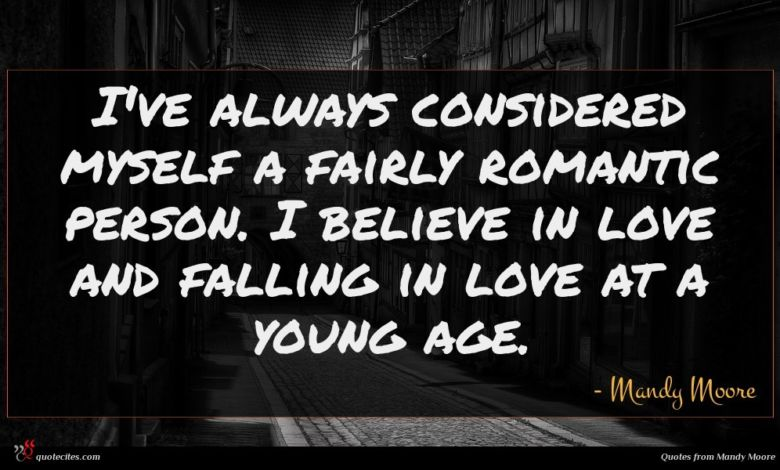 I've always considered myself a fairly romantic person. I believe in love and falling in love at a young age.