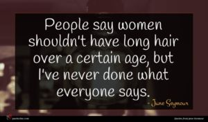 Jane Seymour quote : People say women shouldn't ...